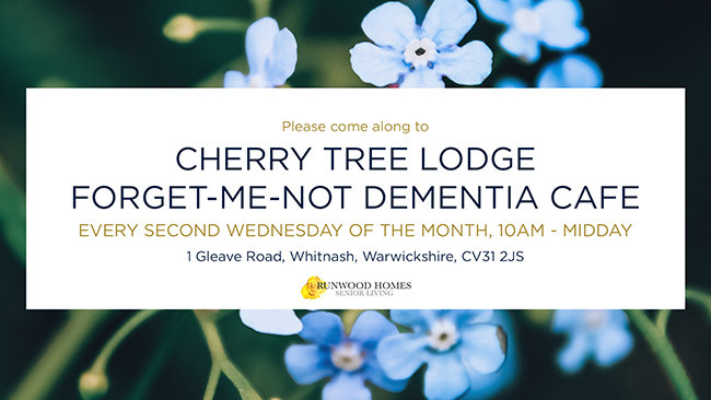 Cherry Tree Lodge Forget-Me-Not Dementia Cafe Every Second Wednesday of the Month, 10am - Midday